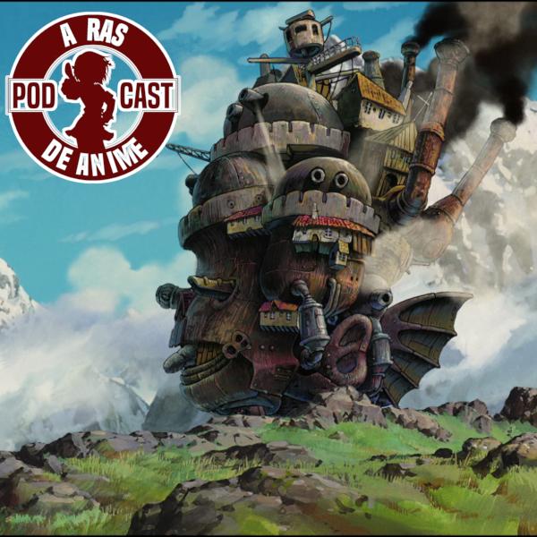 A Ras De Anime #15: Yo me quedo en casa, pero mi castillo sale a caminar